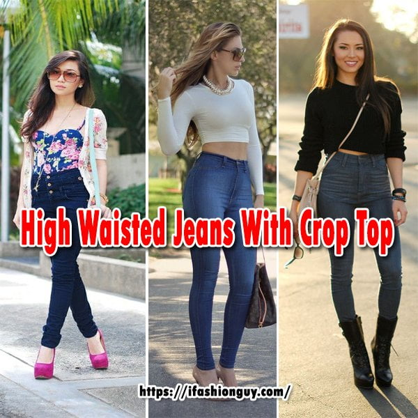 High Waisted Jeans With Crop Top for 2020 - iFashionG